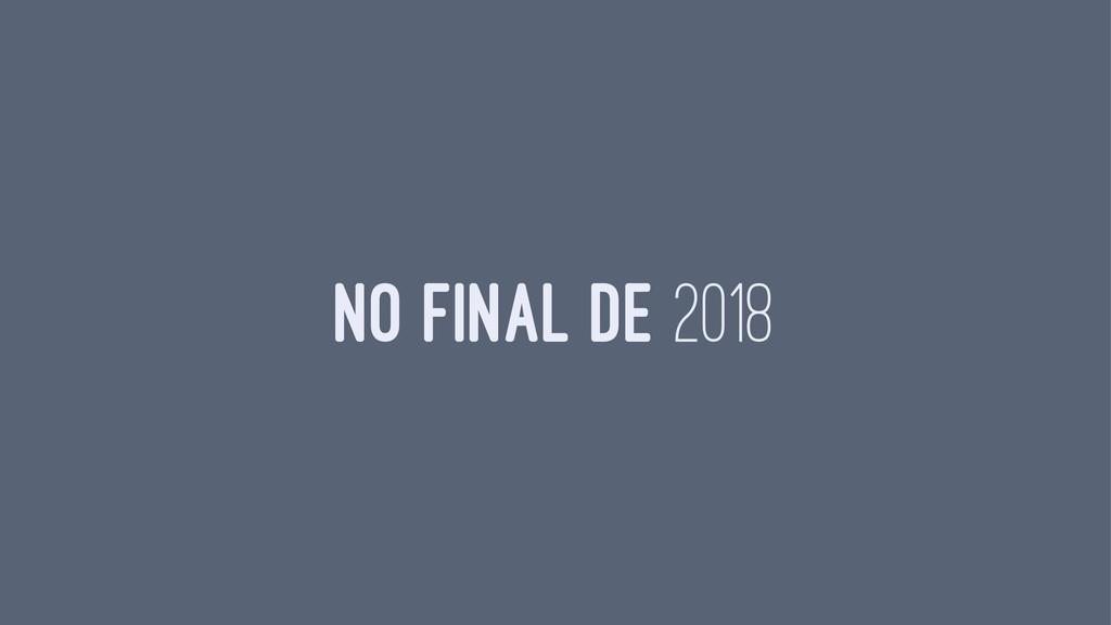 NO FINAL DE 2018