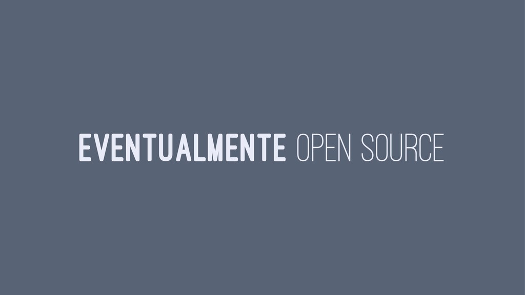 EVENTUALMENTE OPEN SOURCE