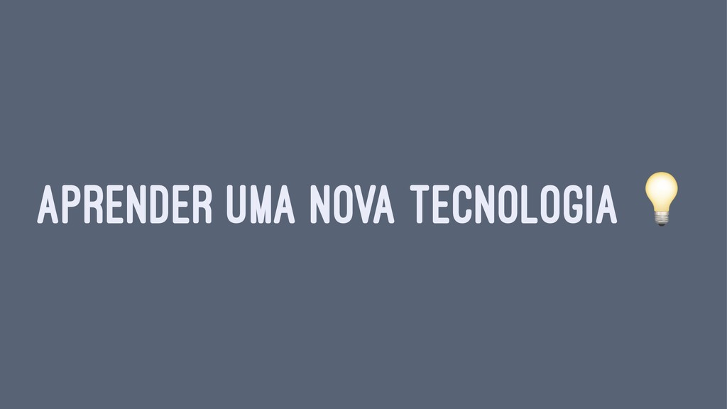 APRENDER UMA NOVA TECNOLOGIA