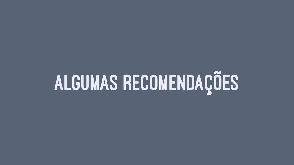 ALGUMAS RECOMENDAÇÕES