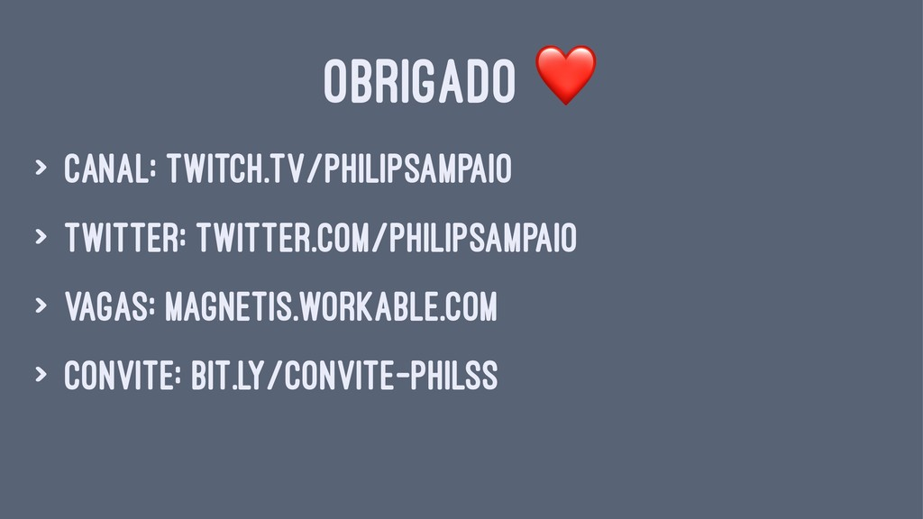 OBRIGADO > canal: twitch.tv/philipsampaio > twi...