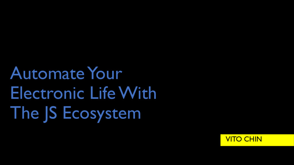 Automate Your Electronic Life With The JS Ecosy...