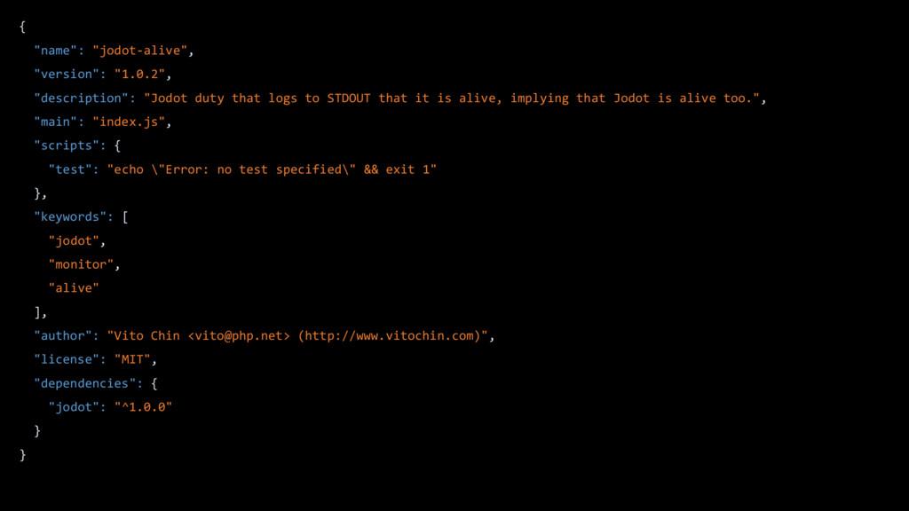 """{ """"name"""": """"jodot-alive"""", """"version"""": """"1.0.2"""", """"d..."""
