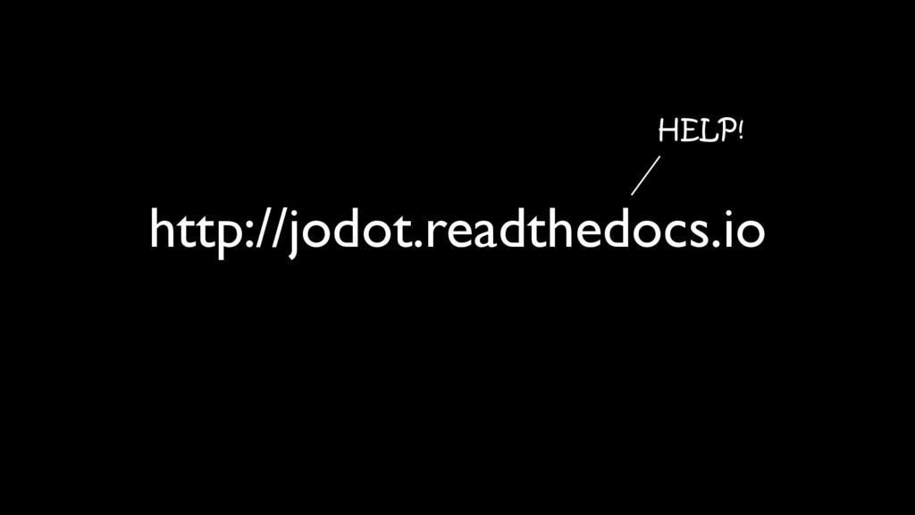 http://jodot.readthedocs.io HELP!