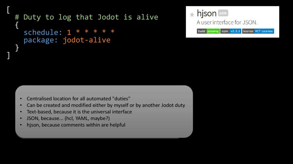 [ # Duty to log that Jodot is alive { schedule:...