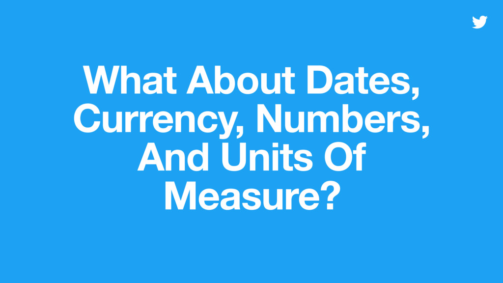 What About Dates, Currency, Numbers, And Units ...