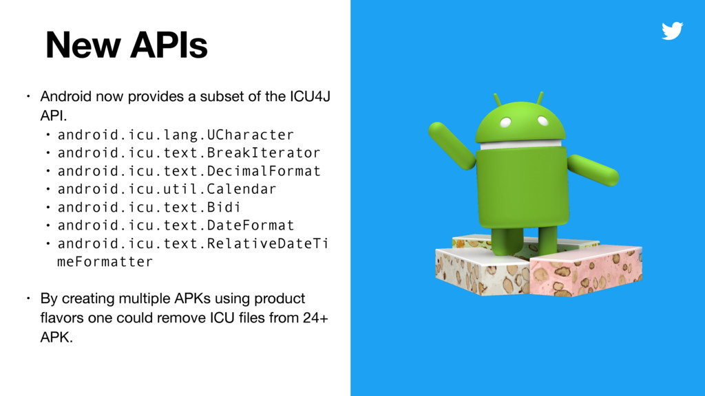 New APIs • Android now provides a subset of the...