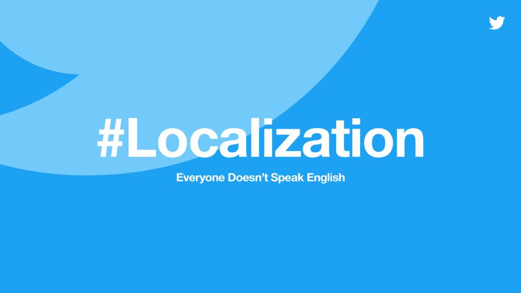 Everyone Doesn't Speak English #Localization