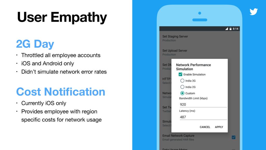 User Empathy 2G Day • Throttled all employee ac...