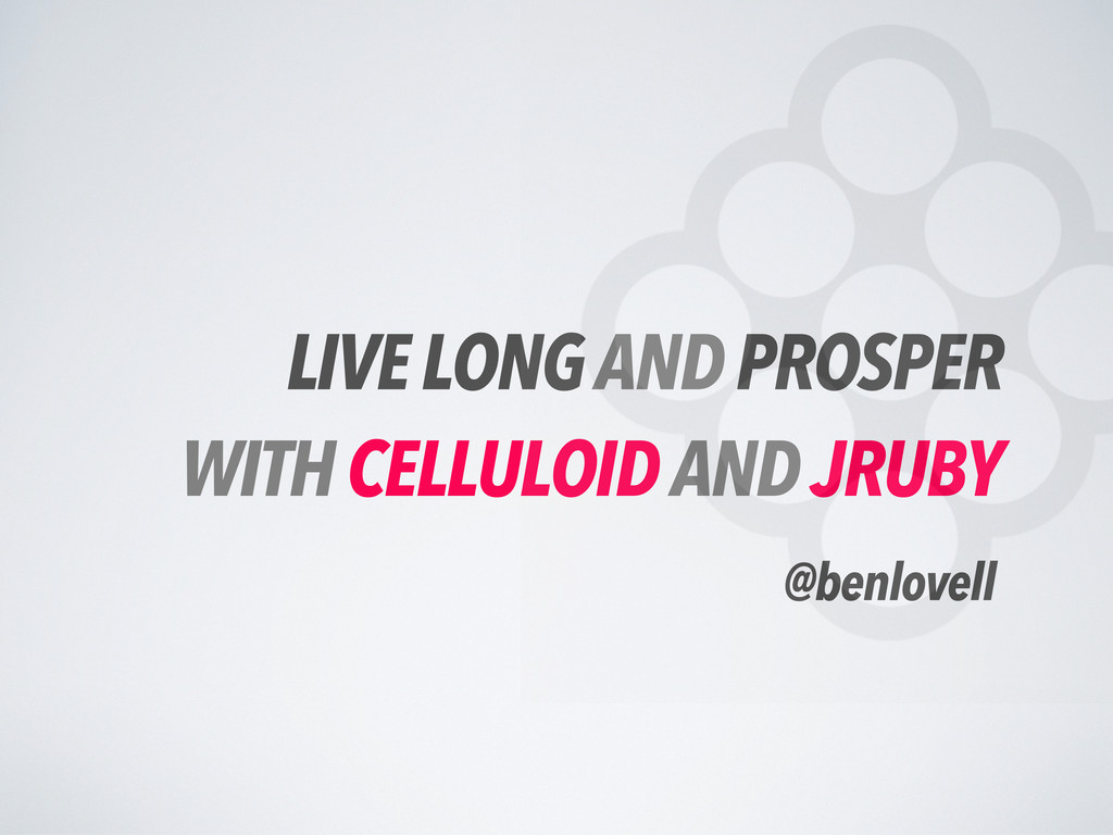 LIVE LONG AND PROSPER WITH CELLULOID AND JRUBY ...