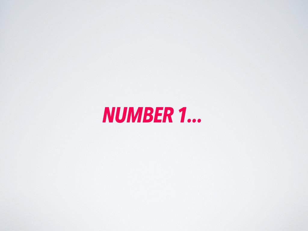 NUMBER 1...