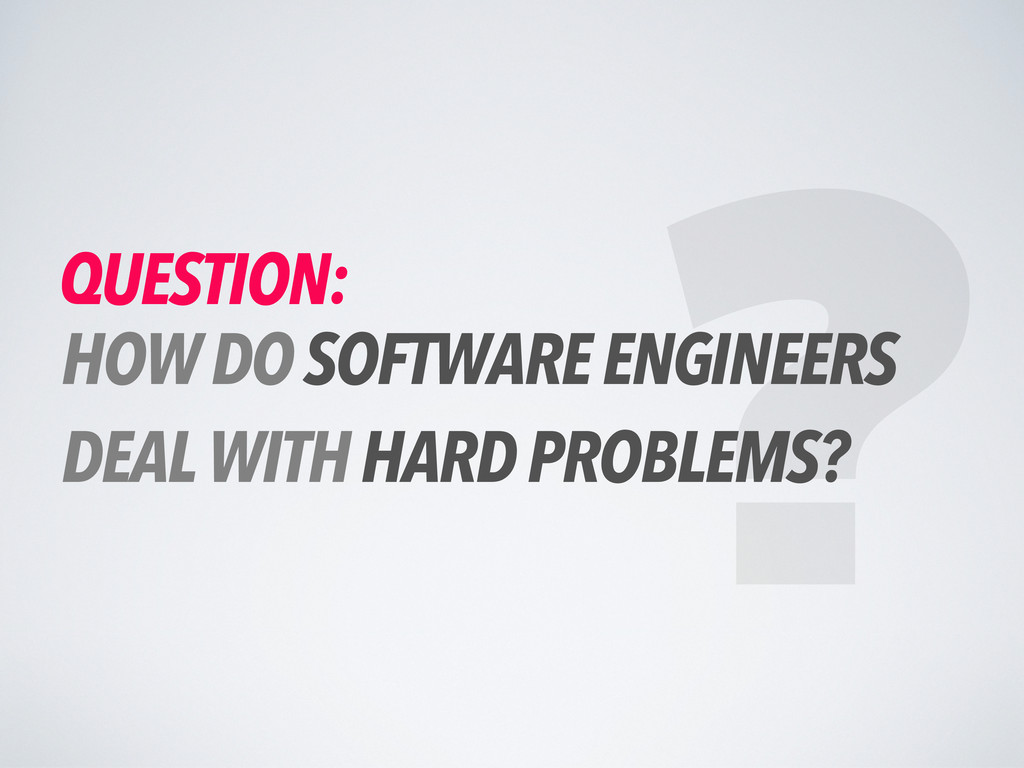 QUESTION: HOW DO SOFTWARE ENGINEERS DEAL WITH H...