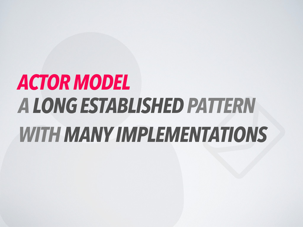   ACTOR MODEL A LONG ESTABLISHED PATTERN WITH...