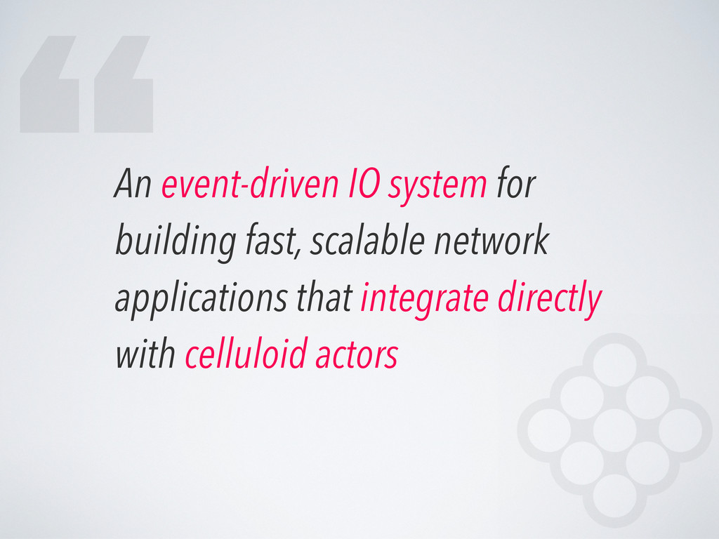 An event-driven IO system for building fast, sc...