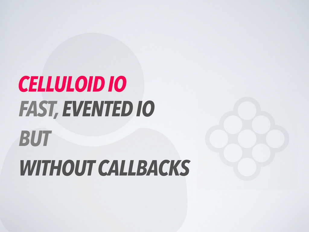  CELLULOID IO FAST, EVENTED IO BUT WITHOUT CAL...