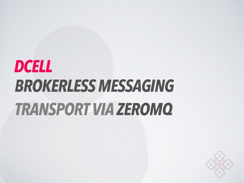  DCELL BROKERLESS MESSAGING TRANSPORT VIA ZERO...