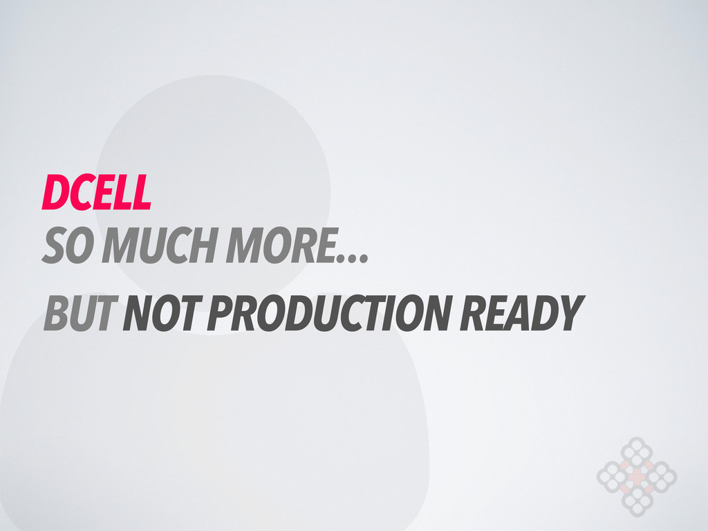  DCELL SO MUCH MORE... BUT NOT PRODUCTION READY