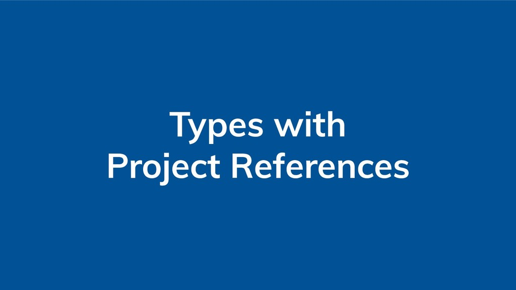 Types with Project References