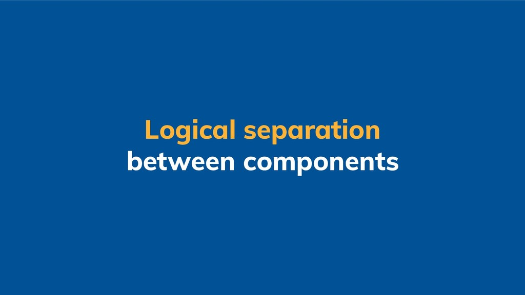 Logical separation between components