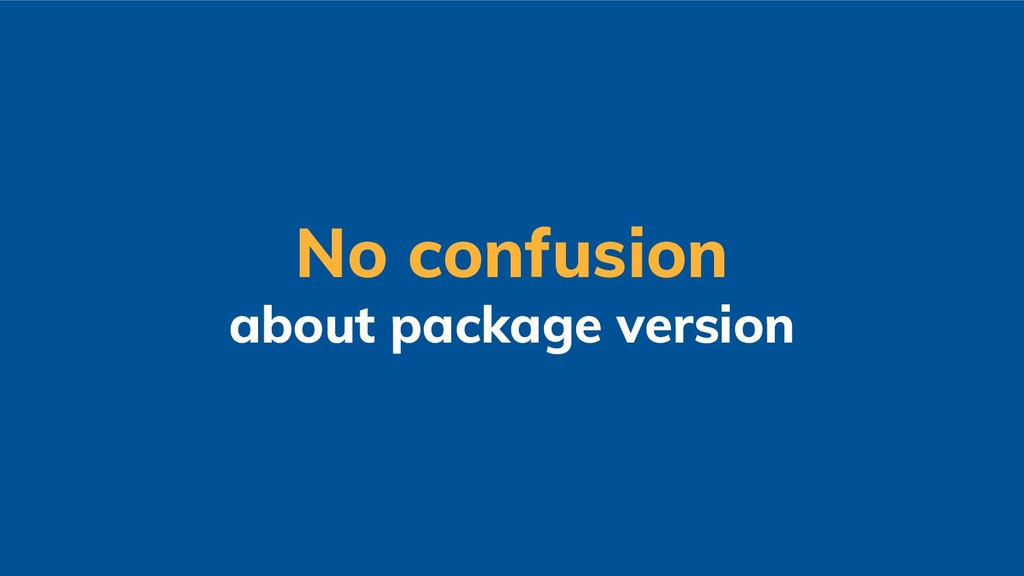 No confusion about package version
