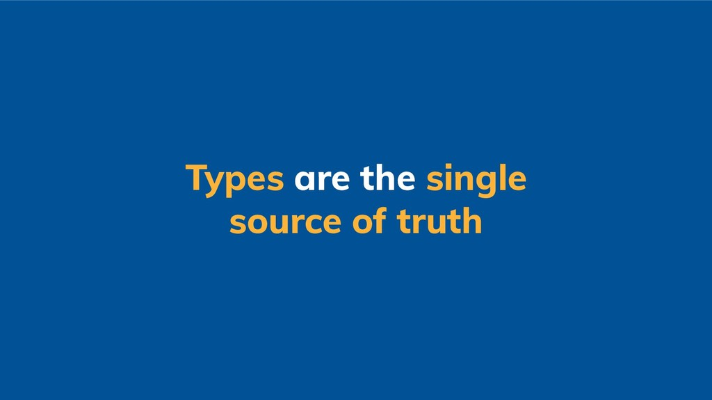 Types are the single source of truth