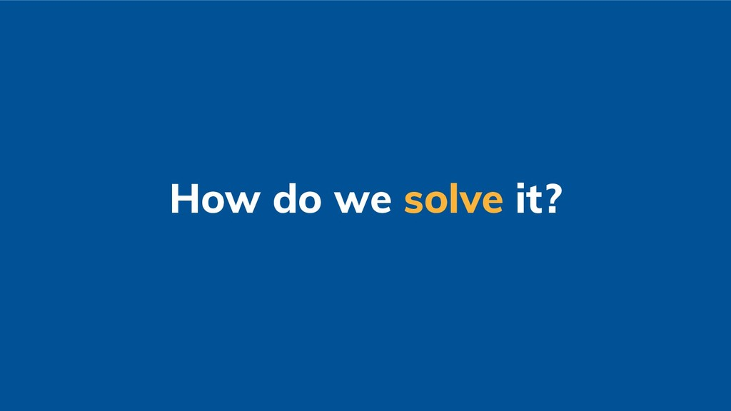 How do we solve it?