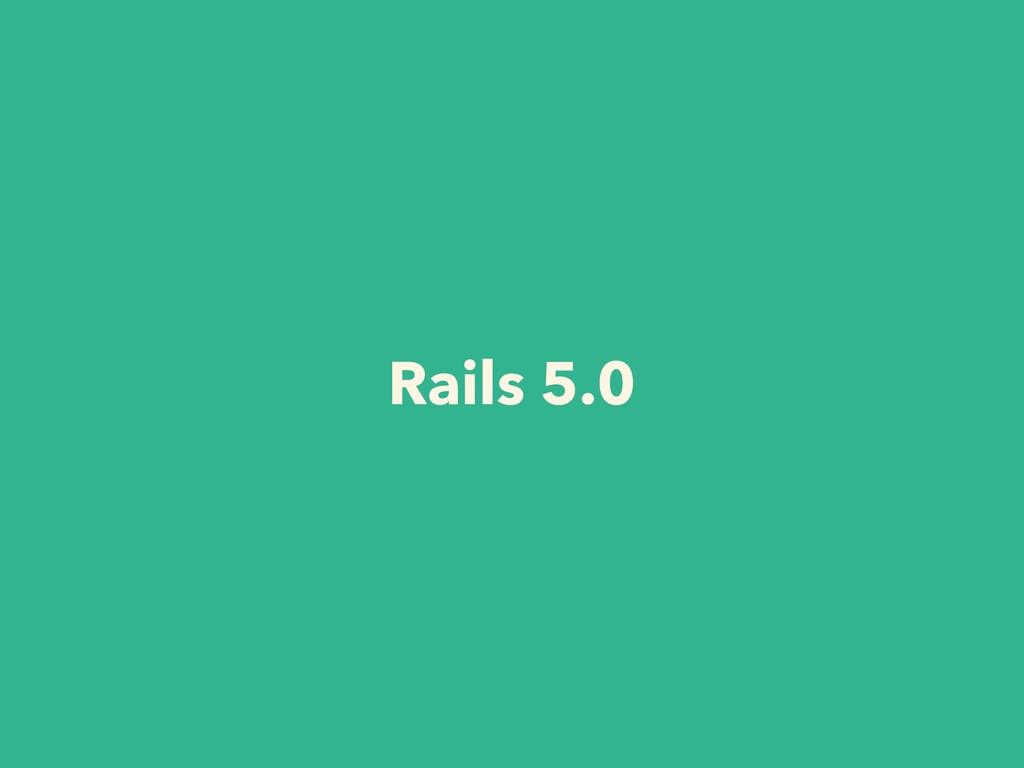 Rails 5.0