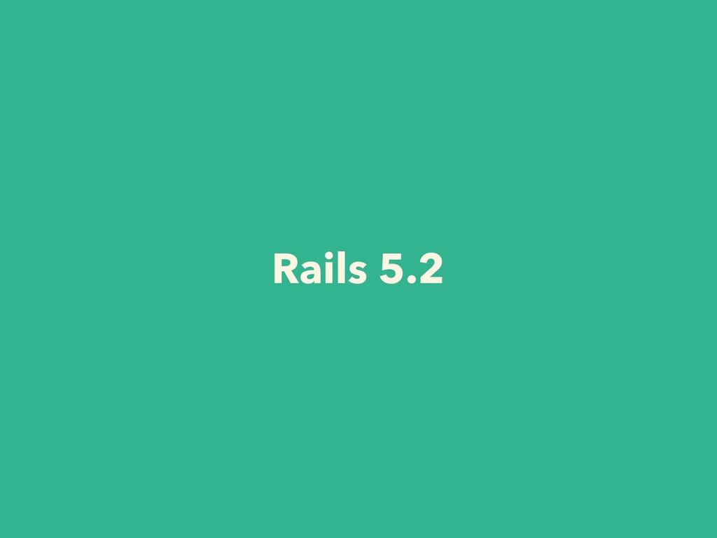 Rails 5.2