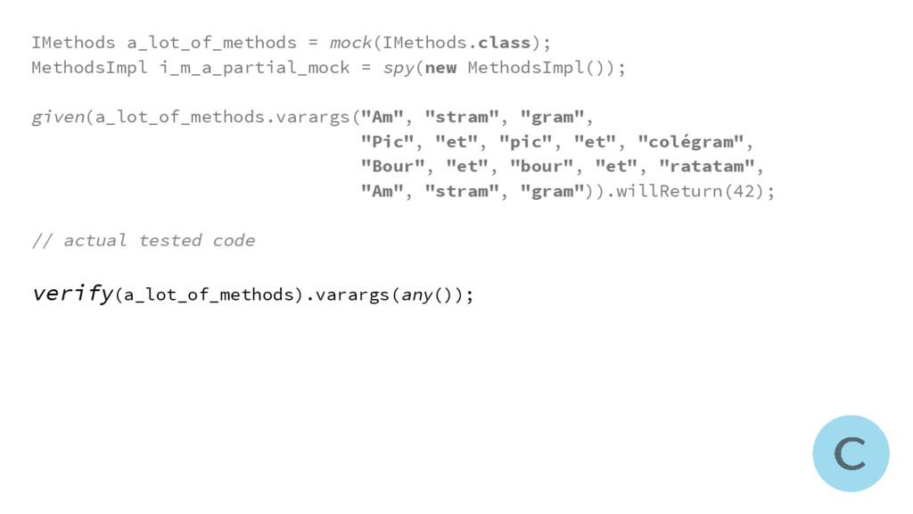 IMethods a_lot_of_methods = mock(IMethods.class...
