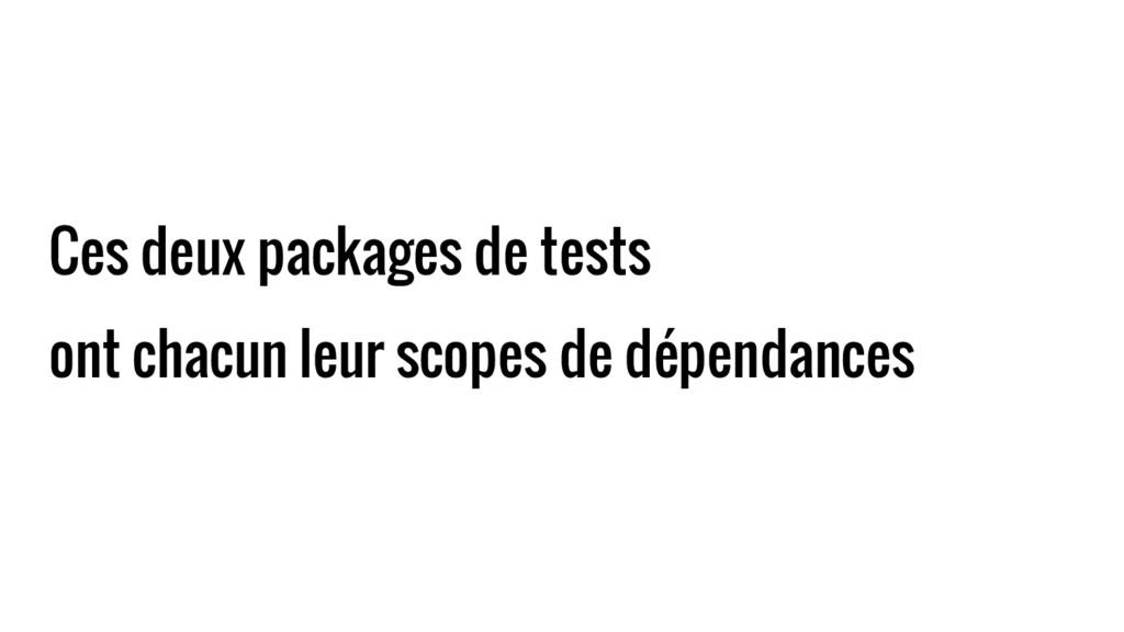 Ces deux packages de tests ont chacun leur scop...