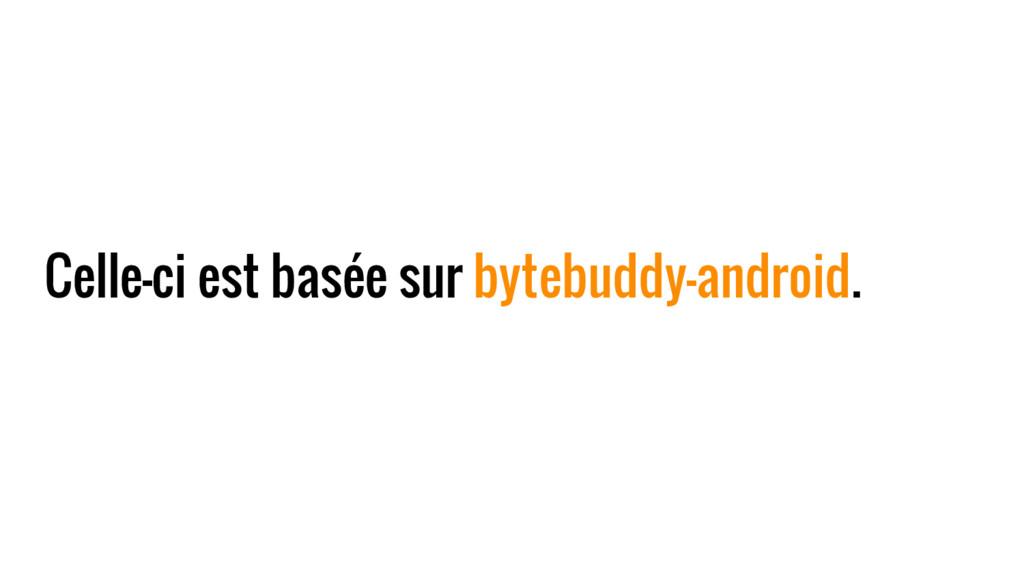 Celle-ci est basée sur bytebuddy-android.