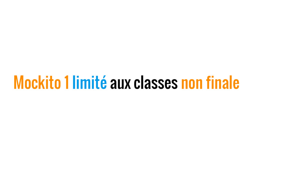 Mockito 1 limité aux classes non finale