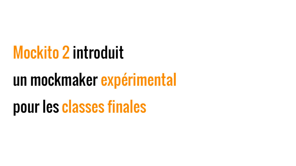 Mockito 2 introduit un mockmaker expérimental p...