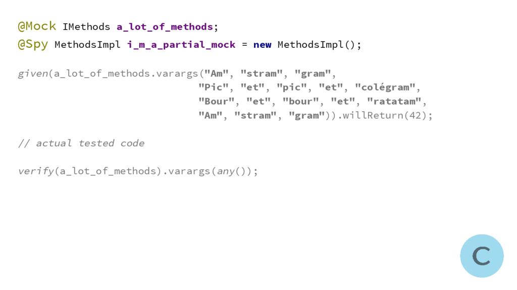@Mock IMethods a_lot_of_methods; @Spy MethodsIm...