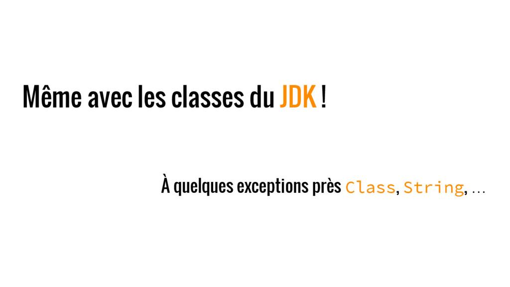 Même avec les classes du JDK ! À quelques excep...