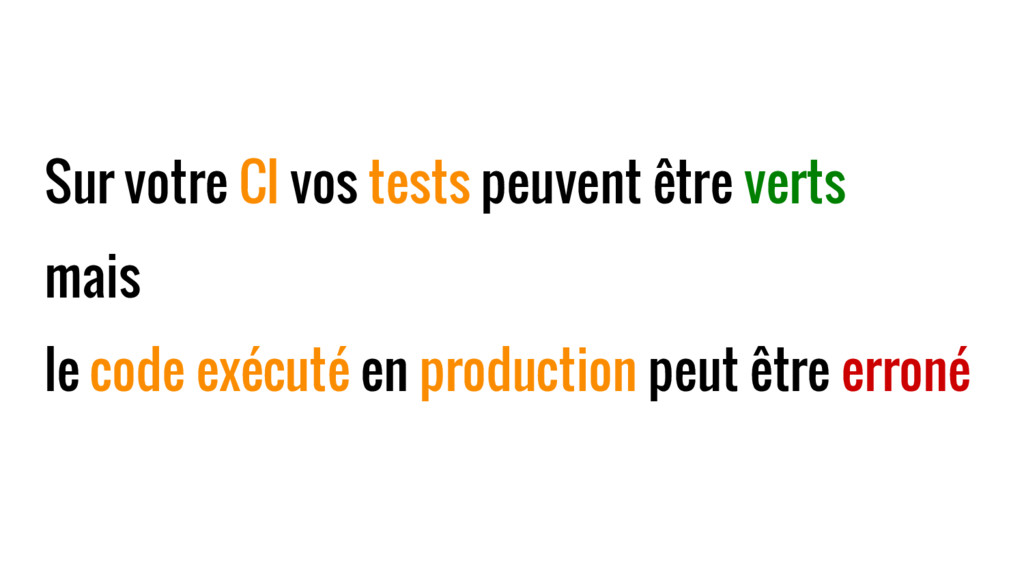 Sur votre CI vos tests peuvent être verts mais ...