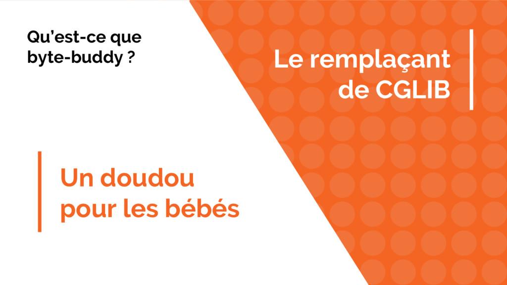 Un doudou pour les bébés Le remplaçant de CGLIB...