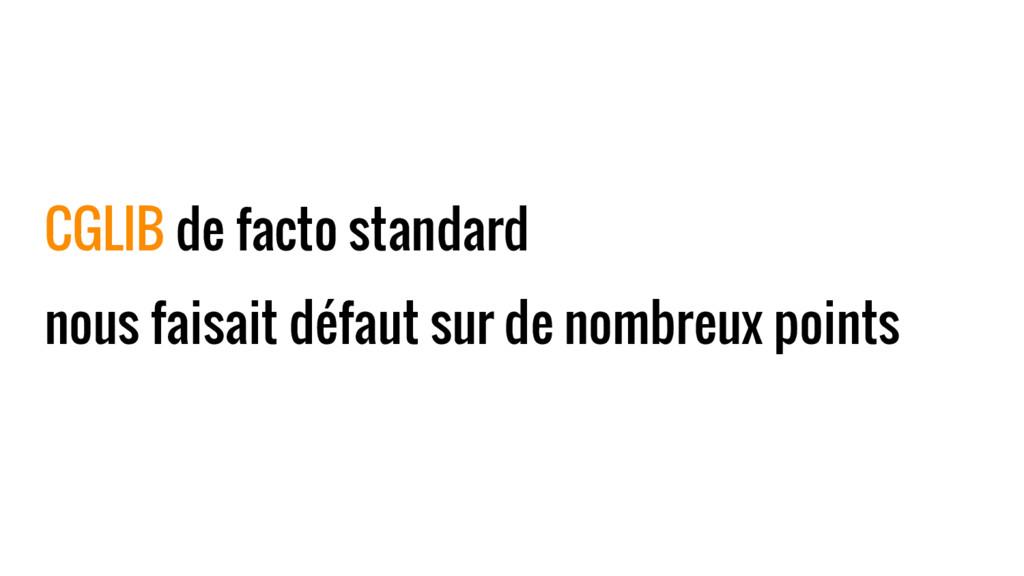 CGLIB de facto standard nous faisait défaut sur...