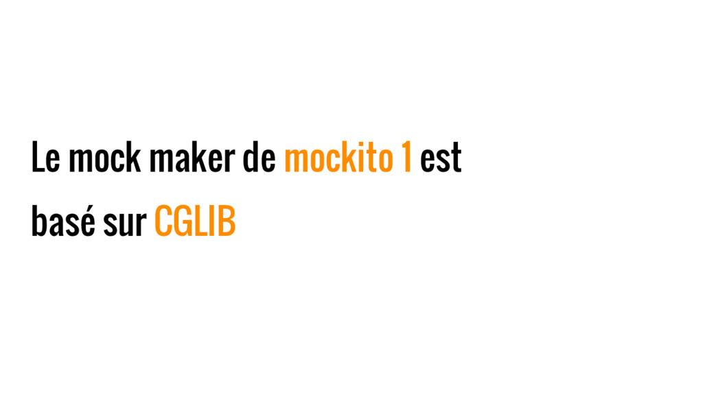 Le mock maker de mockito 1 est basé sur CGLIB