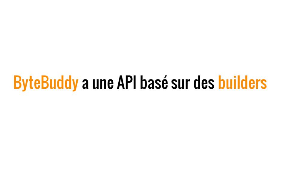 ByteBuddy a une API basé sur des builders