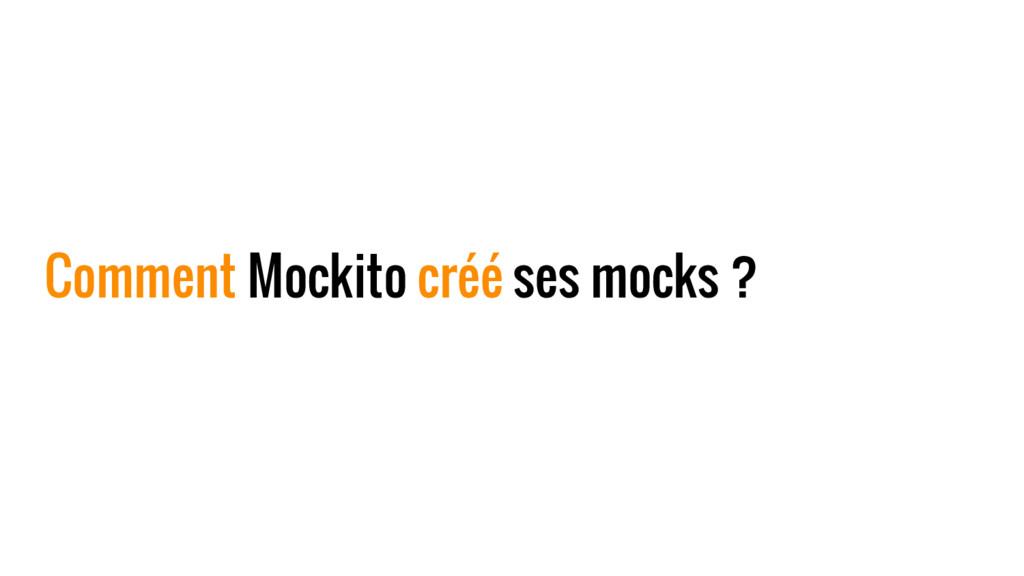 Comment Mockito créé ses mocks ?