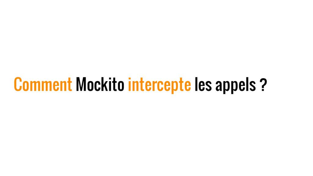 Comment Mockito intercepte les appels ?