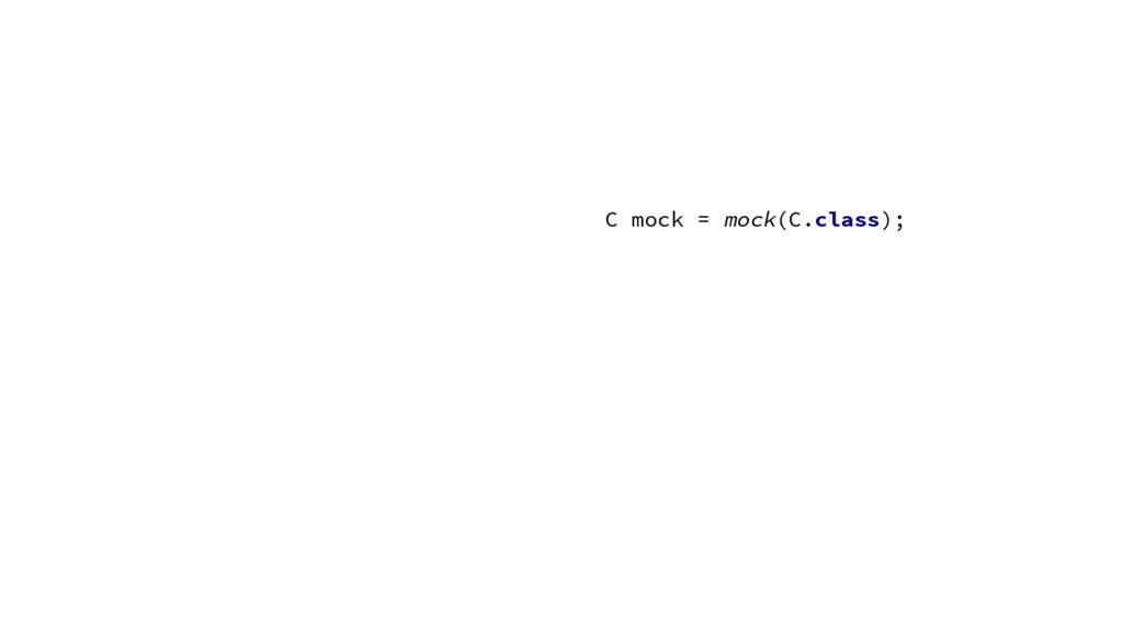 C mock = mock(C.class);