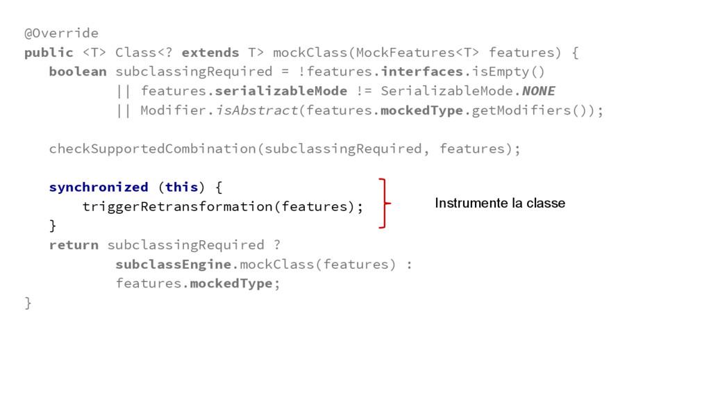 @Override public <T> Class<? extends T> mockCla...