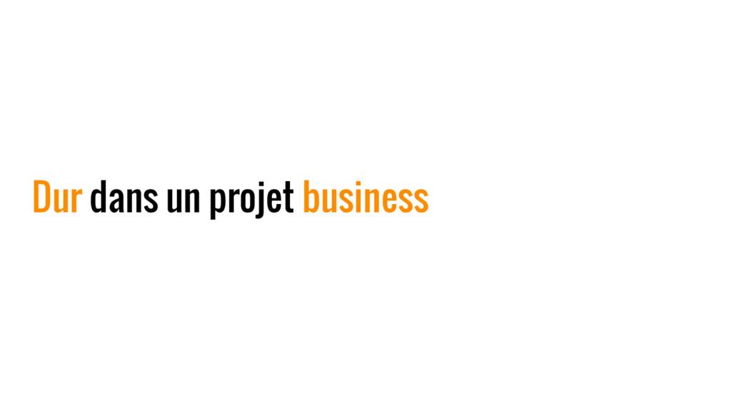 Dur dans un projet business