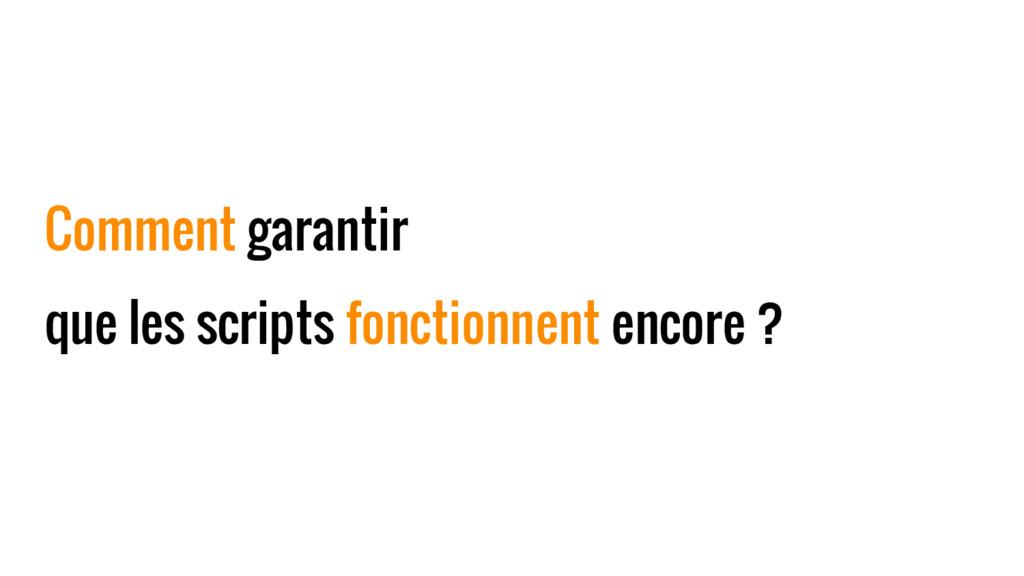 Comment garantir que les scripts fonctionnent e...