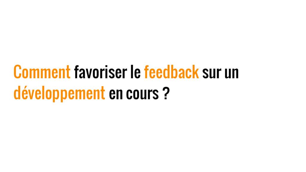 Comment favoriser le feedback sur un développem...