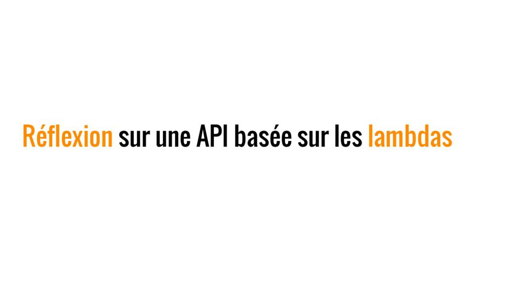 Réflexion sur une API basée sur les lambdas