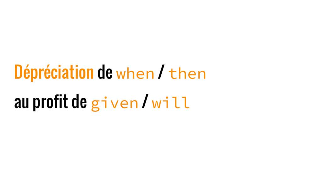 Dépréciation de when / then au profit de given ...