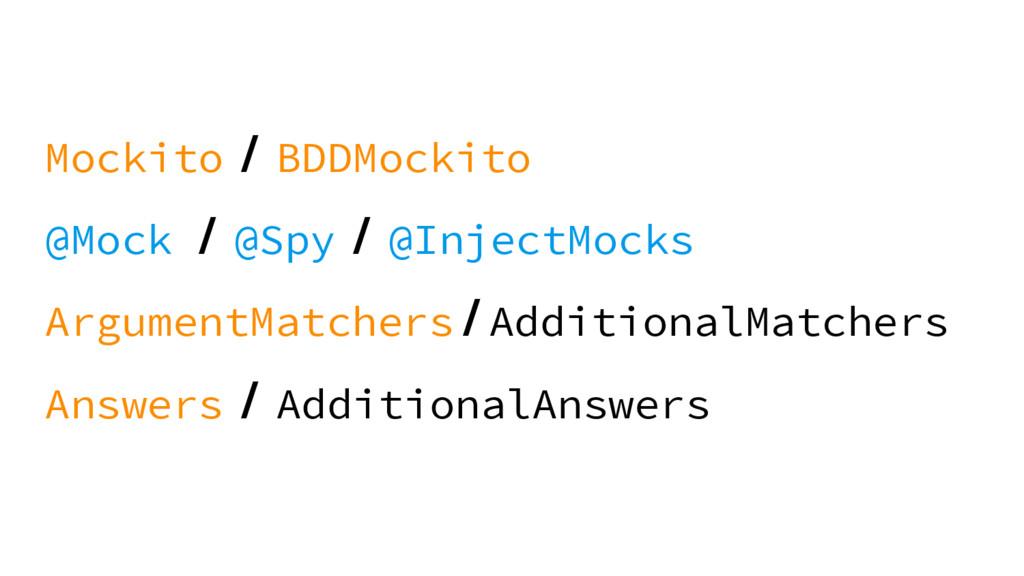 Mockito / BDDMockito @Mock / @Spy / @InjectMock...